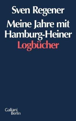 Buchseite und Rezensionen zu 'Meine Jahre mit Hamburg-Heiner: Logbücher' von Sven Regener