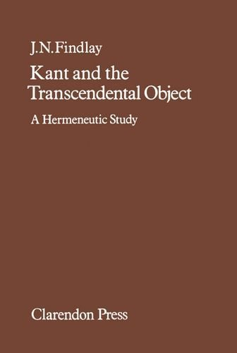 Kant and the Transcendental Object: A Hermeneutic Study 1st edition by Findlay, J. N. (1981) Hardcover
