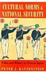 Cultural Norms and National Security: Police and Military in Postwar Japan (Cornell Studies in Political Economy (Hardcover))