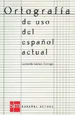 Ortografia De USO Del Espanol Actual por Leonardo Torrego Gomez