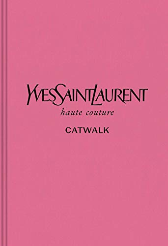 Yves Saint Laurent: The Complete Haute Couture Collections, 1962-2002 (Catwalk)