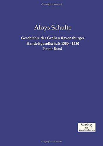 Geschichte der Großen Ravensburger Handelsgesellschaft 1380 - 1530: Erster Band