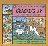Cracking Up: A Story About Erosion (Science Works) by Jacqui Bailey (2006-01-01)