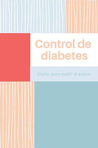 Control de Diabetes Diario para Medir el Azúcar: Registra Todas las Medidas de Azúcar| Cuaderno de Control de Diabetes | Regalo Útil para Diabéticos | 110 Páginas