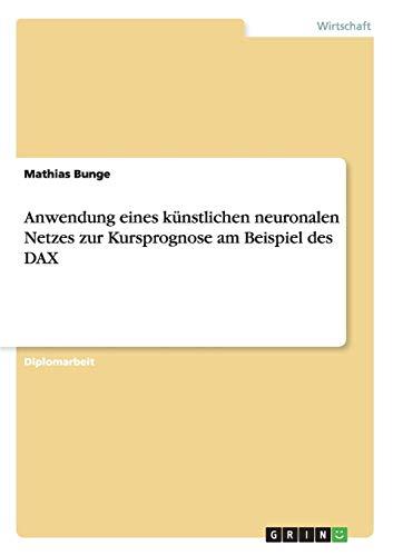 Anwendung eines künstlichen neuronalen Netzes zur Kursprognose am Beispiel des DAX