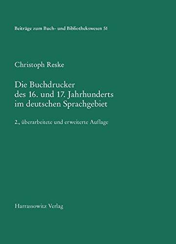 Die Buchdrucker des 16. und 17. Jahrhunderts im deutschen Sprachgebiet: Auf der Grundlage des gleichnamigen Werks von Josef Benzing. 2., überarbeitete ... zum Buch- und Bibliothekswesen, Band 51)