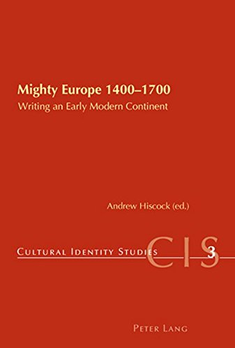 Mighty Europe 1400-1700: Writing an Early Modern Continent (Cultural Identity Studies, Band 3)