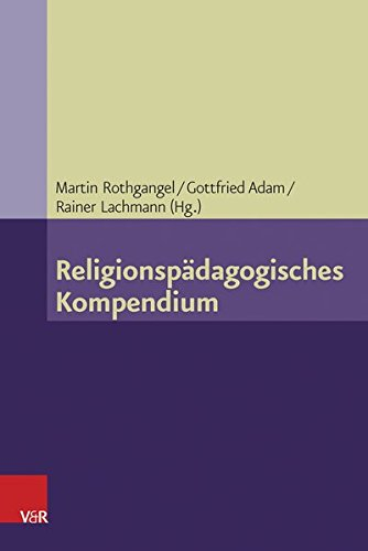 Religionspädagogisches Kompendium (Grundlegend Neu Bearbeitete Und Erganzte Auflage, Band 7)