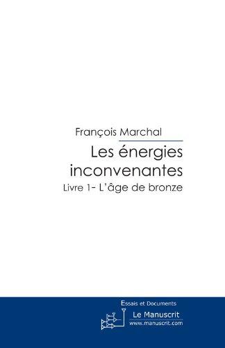Les Energies inconvenantes Livre 1 (DEVELOPPEMENT D) par François Marchal