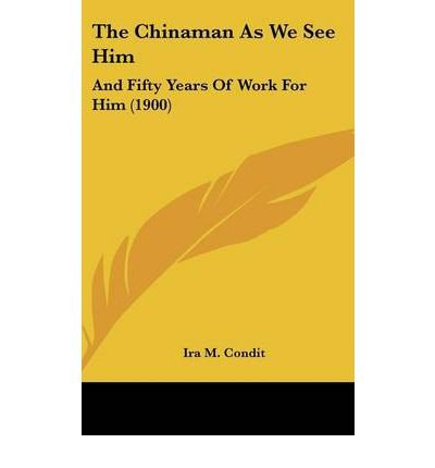 The Chinaman as We See Him: And Fifty Years of Work for Him (1900) (Hardback) - Common