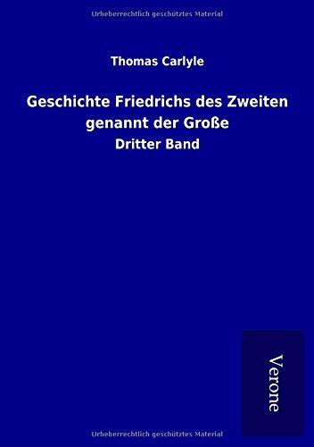 Geschichte Friedrichs des Zweiten genannt der Große: Dritter Band