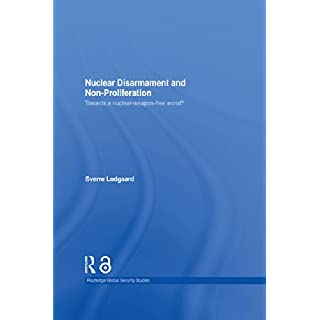 Nuclear Disarmament and Non-Proliferation: Towards a Nuclear-Weapon-Free World? (Routledge Global Security Studies)