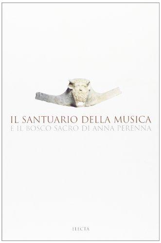 Il santuario della musica e il bosco sacro di Anna Perenna. Ediz. illustrata (Soprintendenza archeologica di Roma)
