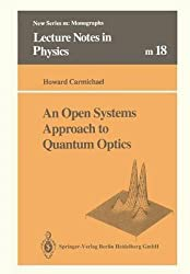[(An Open Systems Approach to Quantum Optics : Lectures Presented at the Universite Libre De Bruxelles, October 28 to November 4, 1991)] [By (author) Howard J. Carmichael] published on (August, 2014)