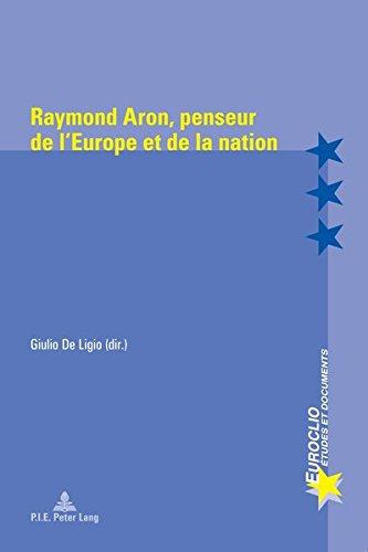 Raymond Aron, Penseur de L'Europe Et de La Nation (Euroclio) par De Ligio