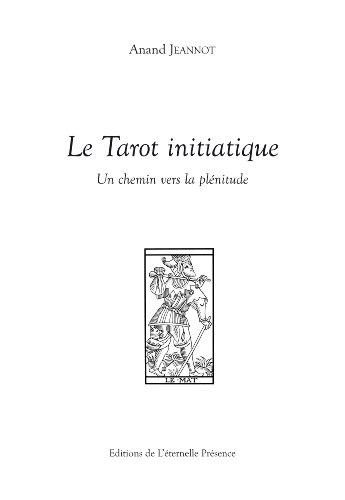 Le Tarot initiatique : un chemin vers la plénitude (French Edition)