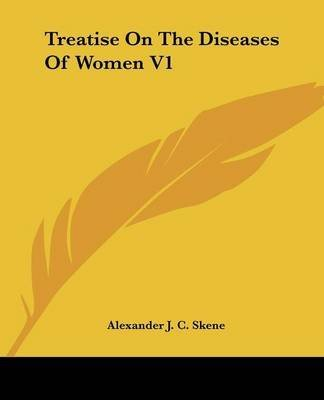 [(Treatise On The Diseases Of Women V1)] [By (author) Alexander J. C. Skene] published on (January, 2007)
