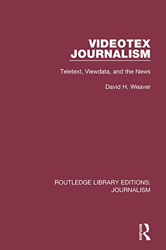 Videotex Journalism: Teletext Viewdata and the News: Volume 13 (Routledge Library Editions: Journalism)
