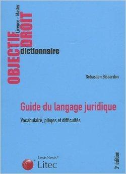 Guide du langage juridique : Vocabulaire, Piges et difficults de Bissardon Sebastien ( 17 juillet 2009 )