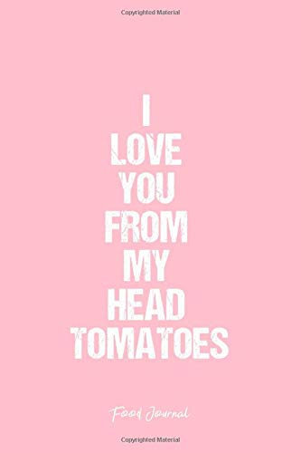 Food Journal: Food Journal Dot Grid Gift Idea - I Love You From My Head Tomatoes Food Quote Journal - Black Dotted Diary, Planner, Gratitude, Writing, Travel, Goal, Bullet Notebook - 6x9 120 pages -