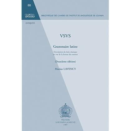 VSVS grammaire latine: Description du latin classique en vue de la lecture des auteurs