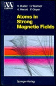 Atoms in Strong Magnetic Fields: Quantum Mechanical Treatment and Applications in Astrophysics and Quantum Chaos (Astronomy and Astrophysics Library)