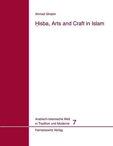 [(Hisba, Arts and Craft in Islam)] [By (author) Ahmad Ghabin] published on (December, 2009)