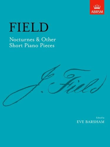 Field: Nocturnes & Other Short Piano Pieces [ABRSM]: Including Nocturne in A (Signature Series (ABRSM))