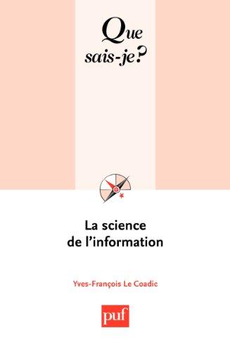La science de l'information: « Que sais-je ? » n° 2873 par Yves-François Le Coadic