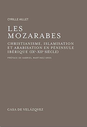 Les mozarabes: Christianisme et arabisation en péninsule Ibérique (IXe - XIIe siècle) (Bibliothèque de la Casa de Velázquez) por Cyrille Aillet