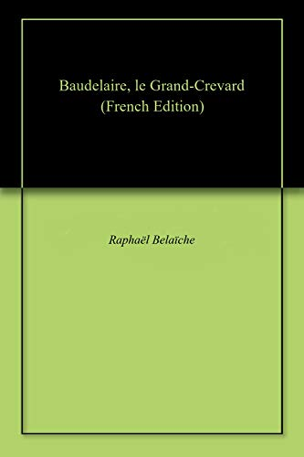 Baudelaire, le Grand-Crevard (French Edition)