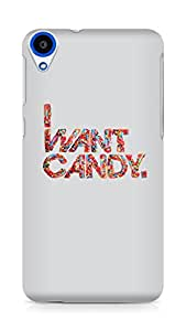 Amez designer printed 3d premium high quality back case cover for HTC Desire 820 (Crazy Quotes I Want Candy)