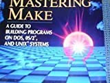 Mastering Make: A Guide to Building Programs on Dos, Os/2, and Unix Systems: A Guide to Building Programs on DOS and Unix Systems
