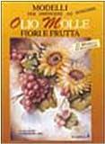 eBook Gratis da Scaricare Modelli per dipingere ad olio molle Fiori e frutta (PDF,EPUB,MOBI) Online Italiano