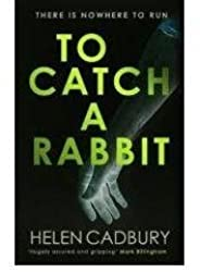 [(To Catch a Rabbit)] [By (author) Helen Cadbury] published on (January, 2015)
