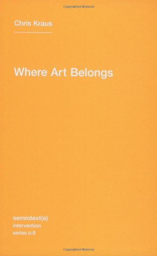 Where Art Belongs (Semiotext(e) / Intervention Series)