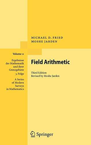 Field Arithmetic (Ergebnisse der Mathematik und ihrer Grenzgebiete. 3. Folge / A Series of Modern Surveys in Mathematics, Band 11)