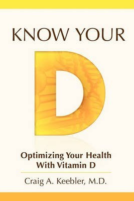 know-your-d-optimizing-your-health-with-vitamin-d-by-author-craig-a-keebler-md-published-on-june-201