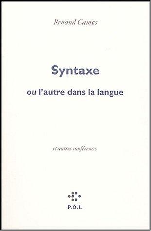 Syntaxe, ou l'autre dans la langue/Eloge de la honte/Voix basse par Renaud Camus