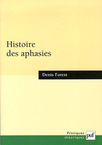 Histoire des aphasies : Une anatomie de l'expression par Denis Forest