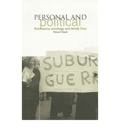 [( Personal and Political: Feminisms, Sociology and Family Lives )] [by: Miriam David] [Jul-2003]