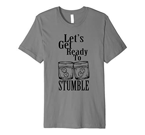 Let \'s Get Ready zu stolpern Whisky Bourbon Scotch T-Shirt