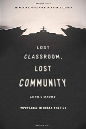 Lost Classroom, Lost Community: Catholic Schools' Importance in Urban America (Private School Law In America)