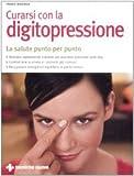 eBook Gratis da Scaricare Curarsi con la digitopressione La salute punto per punto Ediz illustrata (PDF,EPUB,MOBI) Online Italiano