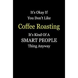 It's Okay If You Don't Like  Coffee Roasting  It's Kind Of A Smart People Thing Anyway: Blank Lined Notebook Journal Gift Idea