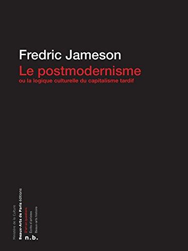 Le Postmodernisme ou la logique culturelle du capitalisme tardif (D'art en questions) par Fredric Jameson