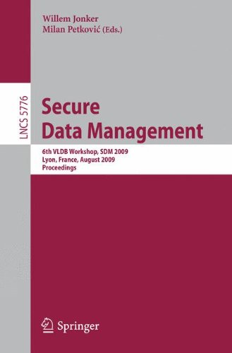 Secure Data Management: 6th VLDB Workshop, SDM 2009, Lyon, France, August 28, 2009, Proceedings (Information Systems and Applications, incl. Internet/Web, and HCI)