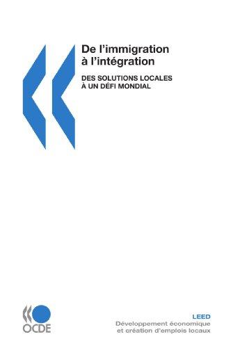 Développement économique et création d'emplois locaux (LEED) De l'immigration à l'intégration : Des solutions locales à un défi mondial