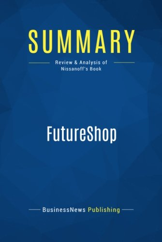 Summary: FutureShop: Review and Analysis of Nissanoff's Book