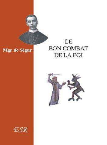 Le bon combat de la Foi par Louis-Gaston-Adrien de Ségur